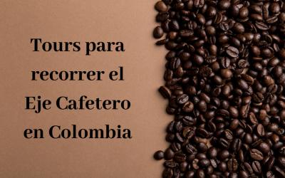 Tours para recorrer el Eje Cafetero en Colombia