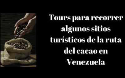 Tours para recorrer algunos sitios turísticos de la ruta del cacao en Venezuela