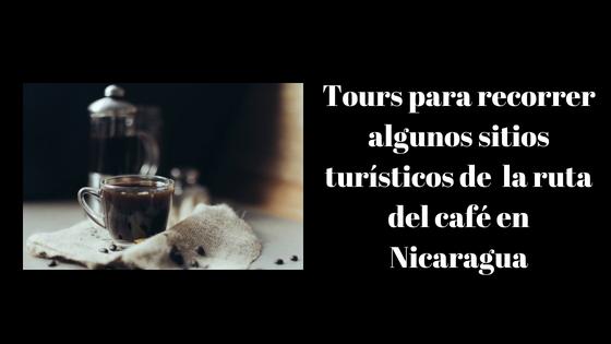 Tours para recorrer algunos sitios turísticos de la ruta del café en Nicaragua