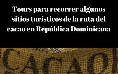 Tours para recorrer algunos lugares turísticos que forman parte de la ruta del cacao en República Dominicana
