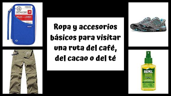 Ropa y accesorios básicos para visitar una ruta del café, del cacao o del té