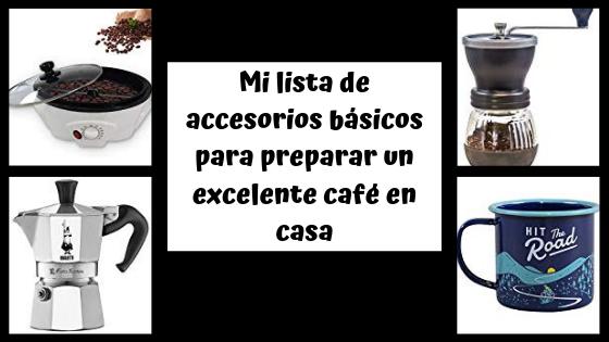 Mi lista de accesorios básicos para preparar un excelente café en casa