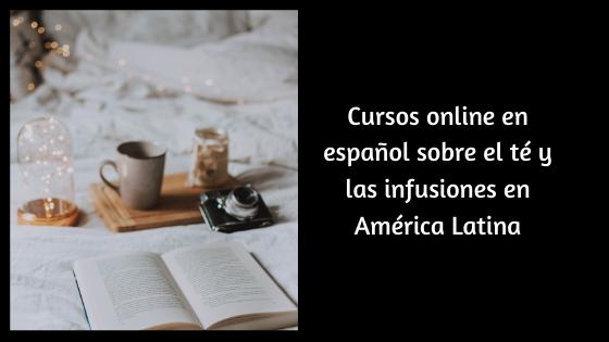 Cursos online en español  sobre el té y las infusiones en América Latina
